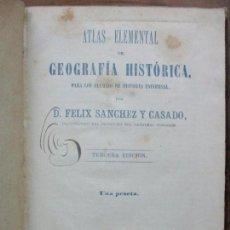 Libros antiguos: ATLAS ELEMENTAL DE GEOGRAFÍA HISTÓRICA, ..FELIZ SANCHEZ1883 [SIGUE:] PROGRAMA HISTORIA DE ESPAÑA. Lote 81016252