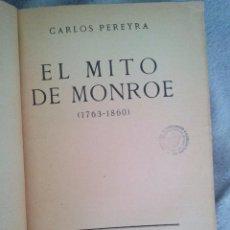 Libros antiguos: LIBRO CARLOS PEREYRA - EL MITO MONROE 1763-1860 800 GRS 1931 584 PGS MAPAS. Lote 82810372