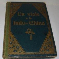 Libros antiguos: LIBRO UN VIAJE A LA INDO-CHINA ( INDOCHINA ) - ARMANDO DUBARRY - HENRICH Y CIA BARCELONA 1915. Lote 85066756