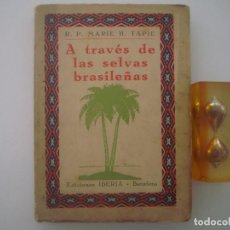 Libros antiguos: MARIE H. TAPIE. A TRAVÉS DE LAS SELVAS BRASILEÑAS. EDICIONES IBERIA.1930.ILUSTRADO. Lote 87447312