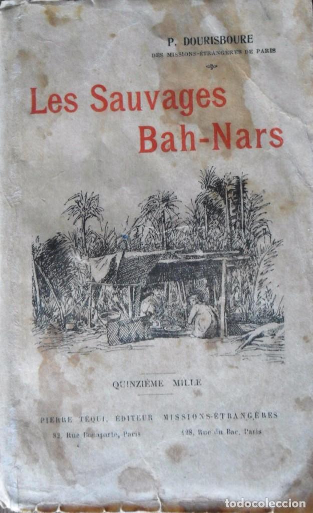 LES SAUVAGES BAH NARS COCHINE ORIENTALE SOUVENIRS D'UN MISSIONNAIRE. PARÍS 1922.DOURISBOURE. (Libros Antiguos, Raros y Curiosos - Geografía y Viajes)
