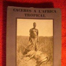 Libros antiguos: N. M. RUBIÓ I TUDURÍ: - CACERES A L'ÀFRICA TROPICAL - (BARCELONA, 1926) (PRIMERA EDICION). Lote 89954344