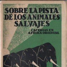 Libros antiguos: PALLEJÁ : SOBRE LA PISTA DE LOS ANIMALES SALVAJES (IBERIA, 1932) CAZA - AUTÓGRAFO DEL AUTOR. Lote 91322900