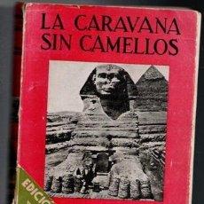Libros antiguos: LA CARAVANA SIN CAMELLOS, ROLAND DORGELES. Lote 92119020