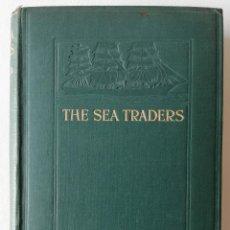 Libros antiguos: THE SEA TRADERS (1921, PRIMERA EDICIÓN) - LIBRO OBRA DE ARCHIBALD HURD. Lote 93843630