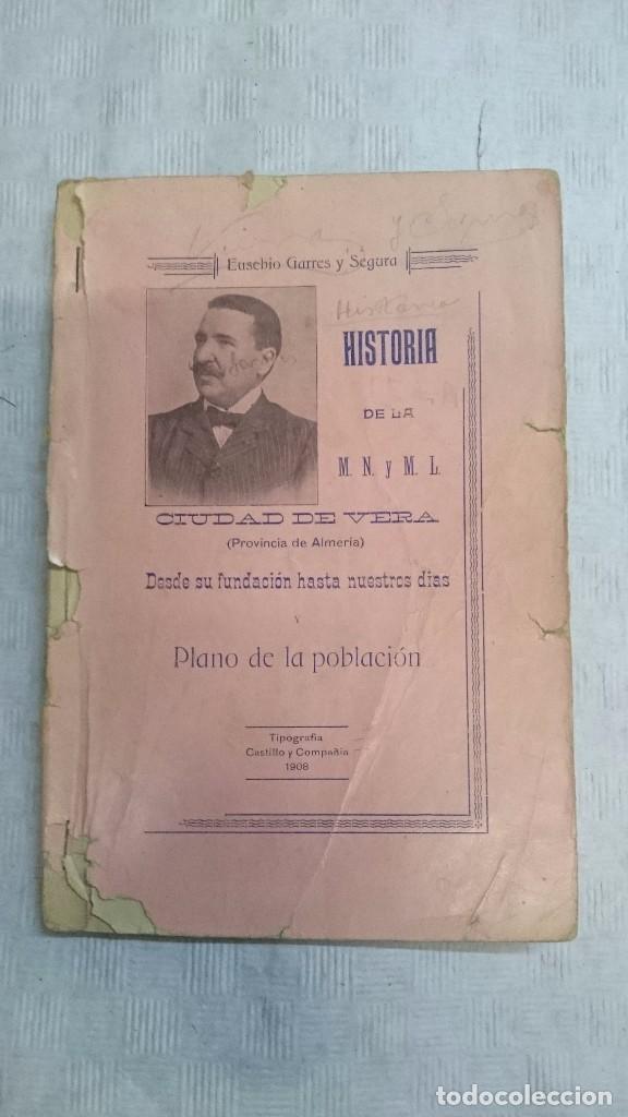 HISTORIA DE LA M. N. Y M. L. CIUDAD DE VERA (ALMERIA) DESDE SU FUNDACIÓN A NUESTROS DÍAS (1908) (Libros Antiguos, Raros y Curiosos - Geografía y Viajes)