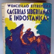 Libros antiguos: CACERÍAS SIBERIANAS E INDOSTÁNICAS WENCESLAO ESTREMERA AGUILAR EDITOR MADRID 1931 1ª EDICIÓN. Lote 100050839