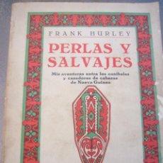 Libros antiguos: PERLAS Y SALVAJES-- FRANK HURLEY-EDICIONES IBERIA-1º EDICION 1931. Lote 102427587