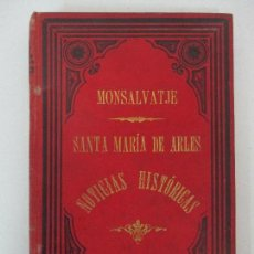 Libros antiguos: MONTSALVATJE - SANTA MARÍA DE ARLES - NOTICIAS HISTÓRICAS - AÑO 1896 - RARÍSIMO!!!. Lote 102706707