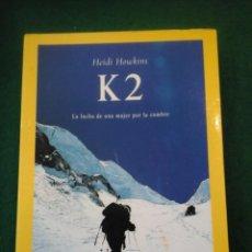Libros antiguos: K2 LA LUCHA DE UNA MUJER POR LA CUMBRE - HEIDI HOWKINS. Lote 103507583