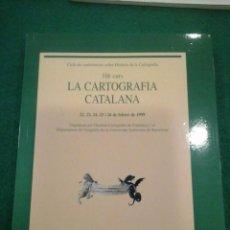 Libros antiguos: LA CARTOGRAFIA CATALANA - CICLE DE CONFERÈNCIES SOBRE HISTÒRIA DE LA CARTOGRAFIA. Lote 104299679
