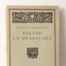 Libros antiguos: F. URABAYEN : TOLEDO LA DESPOJADA. (CALPE, 1924. 1ª EDICIÓN). Lote 106570283