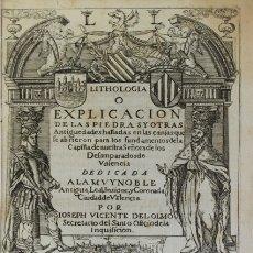 Libros antiguos: LITHOLOGIA O EXPLICACION DE LAS PIEDRAS Y OTRAS ANTIGUEDADES CAPILLA N.S. DESAMPARADOS VALENCIA. Lote 109024432