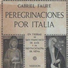 Libros antiguos: GABRIEL FAURE : PEREGRINACIONES POR ITALIA (PARIS, 1921) EN TIERRAS DE FRANCISCO DE ASÍS Y CATALINA. Lote 112357487