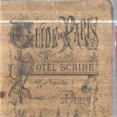 Libros antiguos: CUIDE DE PARIS. HOTEL SCRIBE. PARIS.SOUVENIR DE L´EXPOSITTION DE 1889. VER FOTOS ADICIONALES.. Lote 112854551