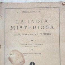 Libros antiguos: LA INDIA MISTERIOSA, RAJÁS, BRAHMANES Y FAQUIRES. ROBERT CHAUVELOT, AÑO 1929. 84 FOTOGRAFIAS. Lote 113519479