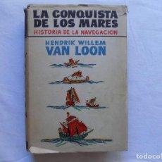 Libros antiguos: LIBRERIA GHOTICA. HENDRIK WILLEM VAN LOON. LA CONQUISTA DE LOS MARES. HISTORIA DE LA NAVEGACION.1946. Lote 114639723