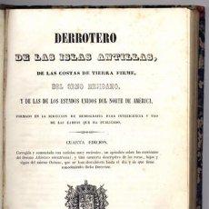 Libros antiguos: DERROTERO DE LAS ISLAS ANTILLAS, DE LAS COSTAS DE TIERRA FIRME, DEL SENO MEJICANO, Y LOS EE.UU.1849.. Lote 115462211