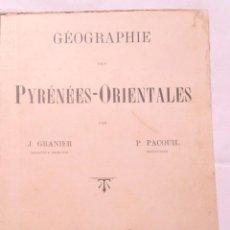 Libros antiguos: GÉOGRAPHIE DES PYRÉNÉES-ORIENTALES J GRANIER P PACOUIL 1911 F CAMPISTRO, PERPIGNAN CATALUNYA NORD. Lote 116659679