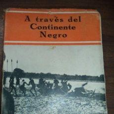 Libros antiguos: A TRAVES DEL CONTINENTE NEGRO. GEORGES- MARIE HAARDT. TRADUCCION ALEJANDRO BON. 1929.. Lote 119435359