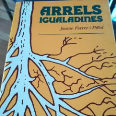 Libros antiguos: ARRELS IGUALADINES-JAUME FERRER I PIÑOL-TOTGEST-1ª EDICIO-DEDIC. Y FIRM. AL POETA PERE FELIU I SOLER. Lote 121426295