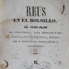 Libros antiguos: REUS EN EL BOLSILLO, O SEAN SUS COSTUMBRES, USOS ANTIGUOS Y MODERNOS, FIESTAS POLÍTICAS.... Lote 123160111