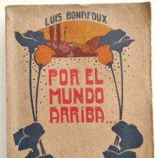 Libros antiguos: POR EL MUNDO ARRIBA - LUIS BONAFOUX - LIBRERÍA PAUL OLLENDORFF - PARIS 1909. Lote 123350131
