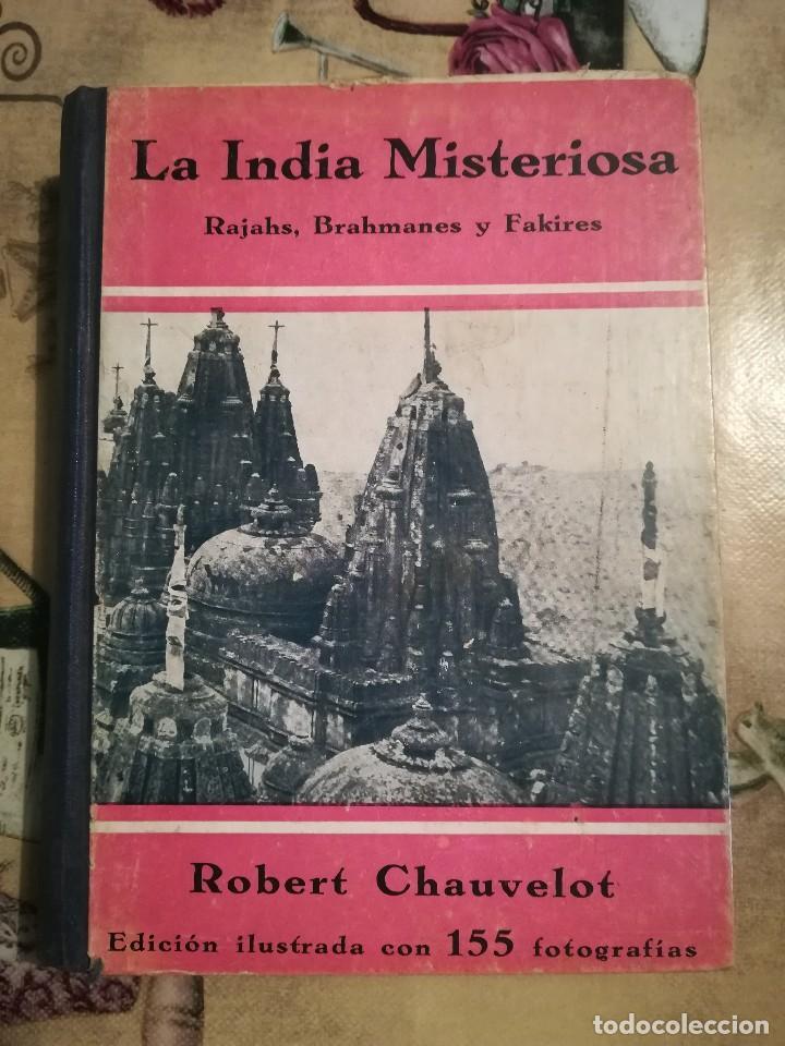 LA INDIA MISTERIOSA. RAJAHS, BRAMANES Y FAKIRES - ROBERT CHAUVELOT - 1929 (Libros Antiguos, Raros y Curiosos - Geografía y Viajes)