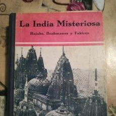 Libros antiguos: LA INDIA MISTERIOSA. RAJAHS, BRAMANES Y FAKIRES - ROBERT CHAUVELOT - 1929. Lote 124554403