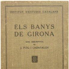 Libros antiguos: ELS BANYS DE GIRONA. GUIA DESCRIPTIVA. - PUIG I CADAFALCH, JOSEP.. Lote 123233496