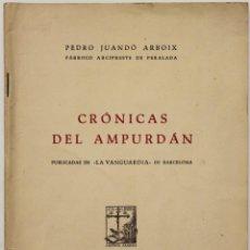 Libros antiguos: CRÓNICAS DEL AMPURDÁN. JUANDÓ ARBOIX, PEDRO. EDIT. BIBLIOTECA PALACIO PERALADA. GIRONA, 1955. 24 CM.. Lote 124631575