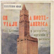 Libros antiguos: UN VIAJE A NORTEAMÉRICA. SUS BELLEZAS Y PROGRESO AGRÍCOLA Y PECUARIO. - ABAD, ELEUTERIO.. Lote 123153431