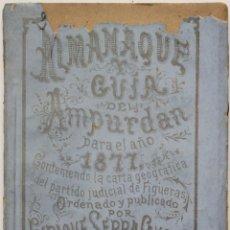 Libros antiguos: ALMANAQUE Y GUIA DEL AMPURDÁN PARA EL AÑO 1877. AÑO I. - SERRA CAUSSA, ENRIQUE.. Lote 123247671