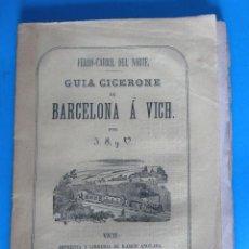 Libros antiguos: FERRO CARRIL DEL NORTE. GUÍA CICERONE DE BARCELONA A VICH. IMP. Y LIBRERÍA DE RAMON ANGLADA, 1877.. Lote 125067403