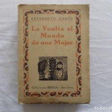 Libros antiguos: LIBRERIA GHOTICA. ELISABETH. SAUVY. LA VUELTA AL MUNDO DE UNA MUJER. 1929. MUY ILUSTRADO.. Lote 125137967