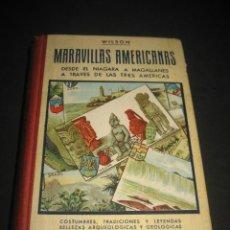 Libros antiguos: LIBRO MARAVILLAS AMERICANAS AÑO 1910. GEOLOGIA, ARQUEOLOGIA, TRADICIONES, LEYENDAS. Lote 126103363