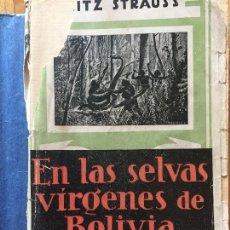 Libros antiguos: EN LAS SELVAS VIRGENES DE BOLIVIA, AGUILAR, FRITZ STRAUSS. Lote 126714303