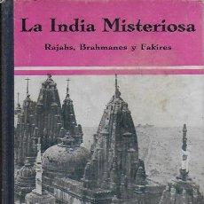 Libros antiguos: LA INDIA MISTERIOSA. RAJAHS, BRAHMANES Y FAQUIRES / R. CHAUVELOT. BCN : J.GIL, 1929. 1ªED. TAPA DURA. Lote 127897067