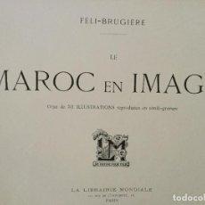 Libros antiguos: LE MAROC EN IMAGES. ORNÉ DE 52 ILLUSTRATIONS / FÉLI-BRUGIÈRE. PARIS : LIB. MONDIALE, CIRCA 1900.. Lote 129126623