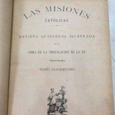 Libros antiguos: LAS MISIONES CATOLICAS TOMO XII BARCELONA 1891 - 482 PAGINAS CON MUCHAS ILUSTRACIONES. Lote 129971835