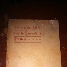 Libros antiguos: ÚNICA GUÍA ARTÍSTICA DE XEREZ DE LA FRONTERA JEREZ . Lote 132460590