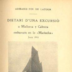 Libros antiguos: DIETARI D'UNA EXCURSIÒ A MALLORCA Y CABRERA A BORDO DEL MARIUCHA, JUNY 1913. - PIN DE LATOUR,.... Lote 123230872