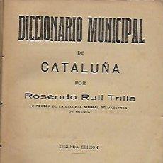 Libros antiguos: DICCIONARIO MUNICIPAL DE CATALUÑA / R. RULL TRILLA. HUESCA, 1915. 15X11 CM. 342 + [24] P.. Lote 133308862
