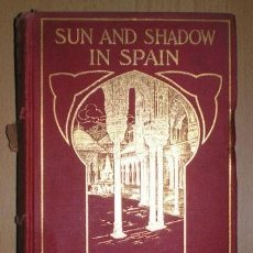 Libros antiguos: HOWE, MAUD: SUN AND SHADOW IN SPAIN. 1908 PRIMERA EDICIÓN. Lote 133726758