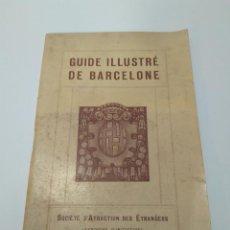 Libros antiguos: 1930. GUIDE ILLUSTRÉ DE BARCELONE. ED. SOCIÉTÉ D'ATRACTION DES ÉTRANGERS. 12'3X19'7CM. Lote 133900546