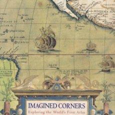 Libros antiguos: IMAGINED CORNERS. EXPLORING THE WORLD´S FIRST ATLAS - EXPLORANDO LOS PRIMEROS ATLAS. Lote 134212882