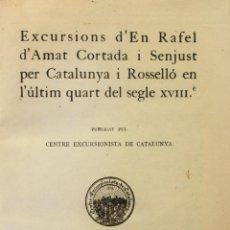 Libri antichi: EXCURSIONS D'EN RAFEL D'AMAT CORTADA I SENJUST PER CATALUNYA I ROSSELLÓ EN L'ÚLTIM QUART DEL.... Lote 137541246