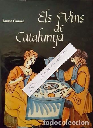 ELS VINS DE CATALUNYA - JAUME CIURANA - (Libros Antiguos, Raros y Curiosos - Geografía y Viajes)