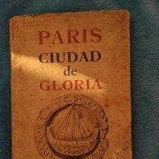 Libros antiguos: PARIS CIUDAD DE GLORIA-( EN ESPAÑOL) EDITADO POR EL OFFICE NATIONAL DU TOURISME- PARIS. AÑO 1931. Lote 141823378