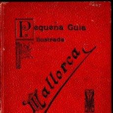 Libros antiguos: PEQUEÑA GUÍA ILUSTRADA DE MALLORCA (TOUS, 1911) - CON DOS DESPLEGABLES. Lote 142435714